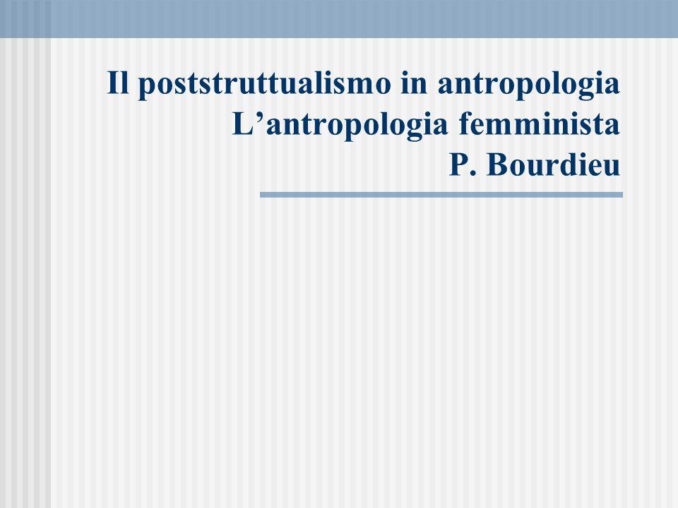 Il poststruttualismo in antropologia L'antropologia femminista P