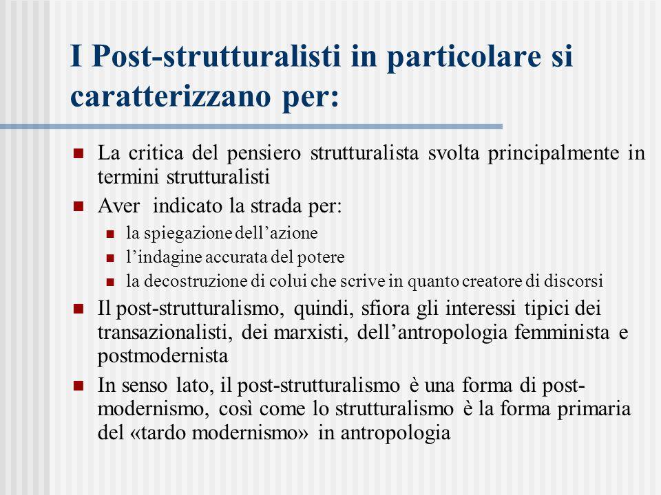 I Post-strutturalisti in particolare si caratterizzano per: