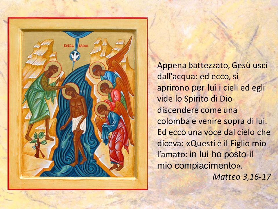 Appena battezzato, Gesù uscì dall acqua: ed ecco, si aprirono per lui i cieli ed egli vide lo Spirito di Dio discendere come una colomba e venire sopra di lui.