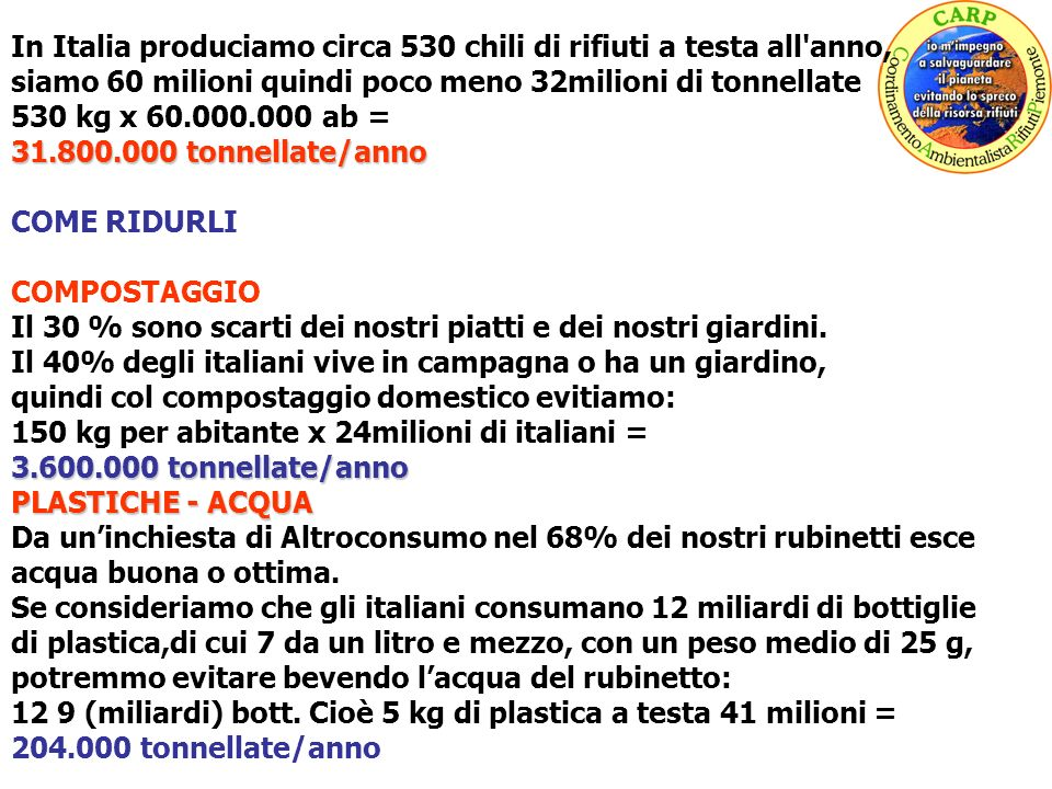 In Italia produciamo circa 530 chili di rifiuti a testa all anno,