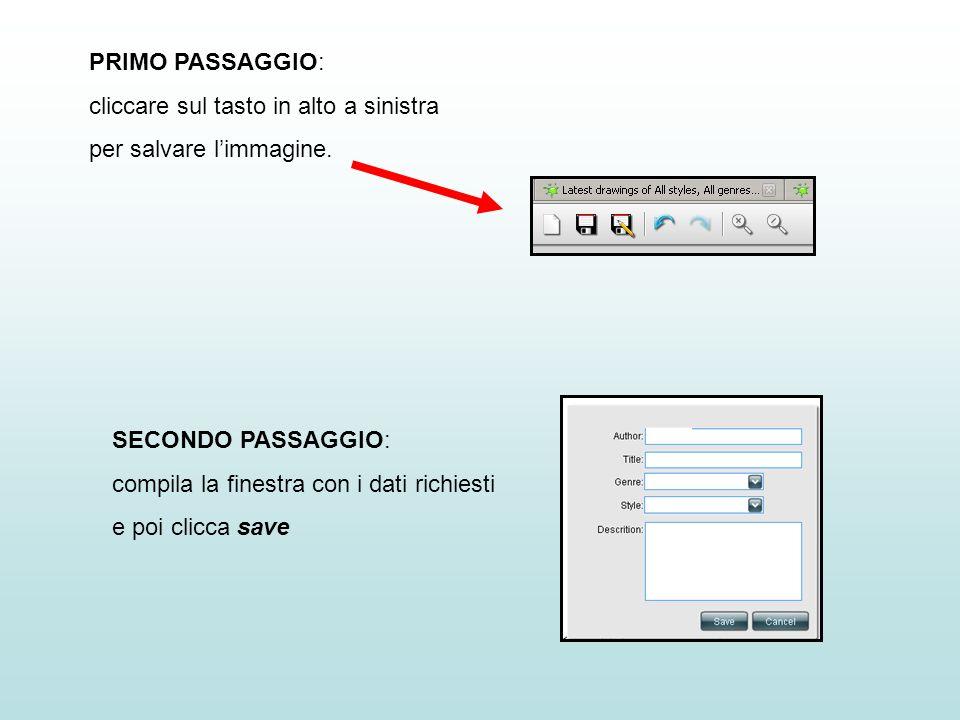 PRIMO PASSAGGIO:cliccare sul tasto in alto a sinistra. per salvare l'immagine. SECONDO PASSAGGIO: compila la finestra con i dati richiesti.