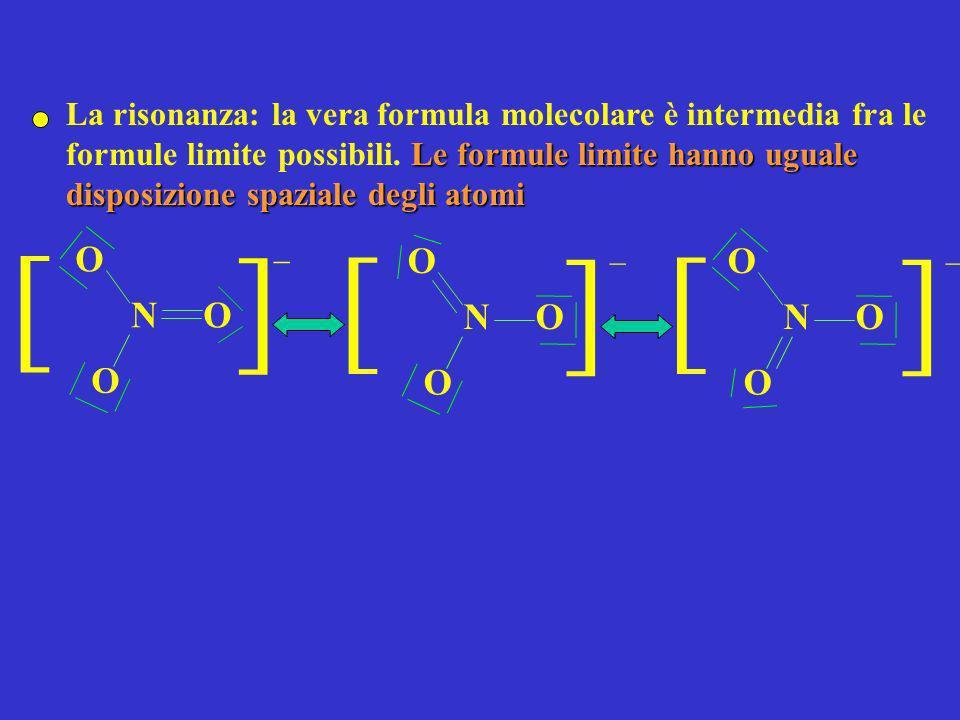 La risonanza: la vera formula molecolare è intermedia fra le formule limite possibili. Le formule limite hanno uguale disposizione spaziale degli atomi