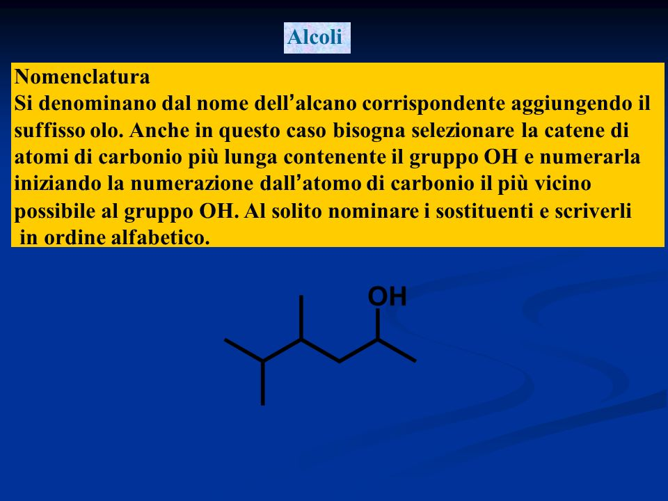 Alcoli Nomenclatura. Si denominano dal nome dell'alcano corrispondente aggiungendo il.
