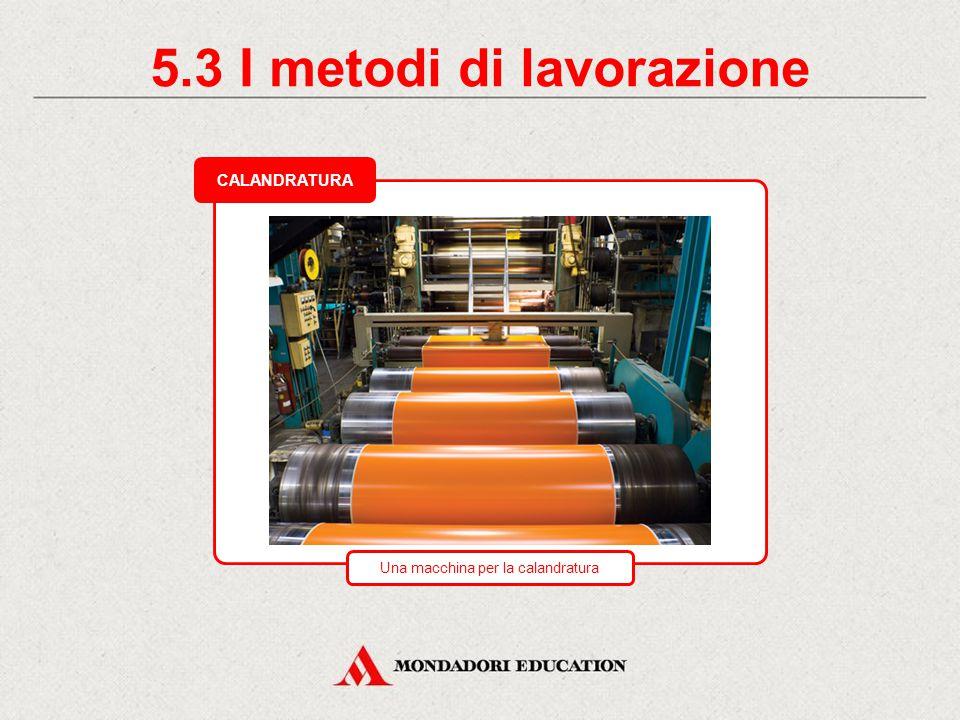 5.3 I metodi di lavorazione