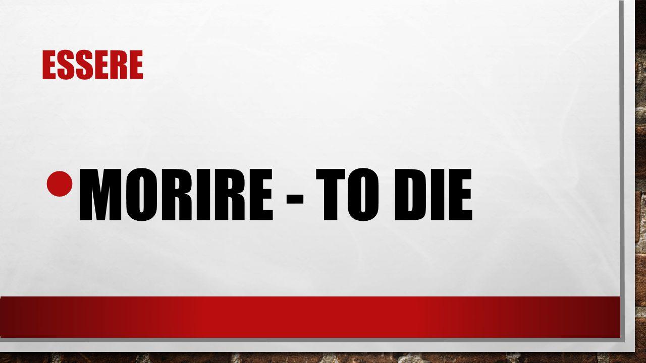 essere morire - to die