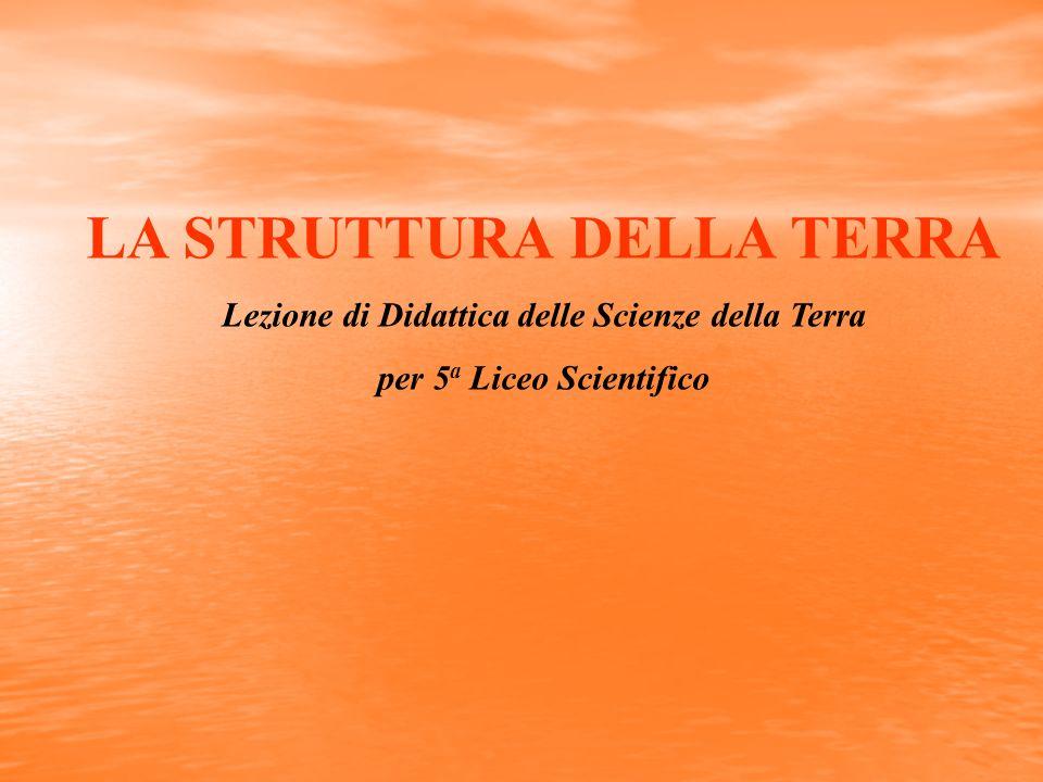 LA STRUTTURA DELLA TERRA per 5a Liceo Scientifico