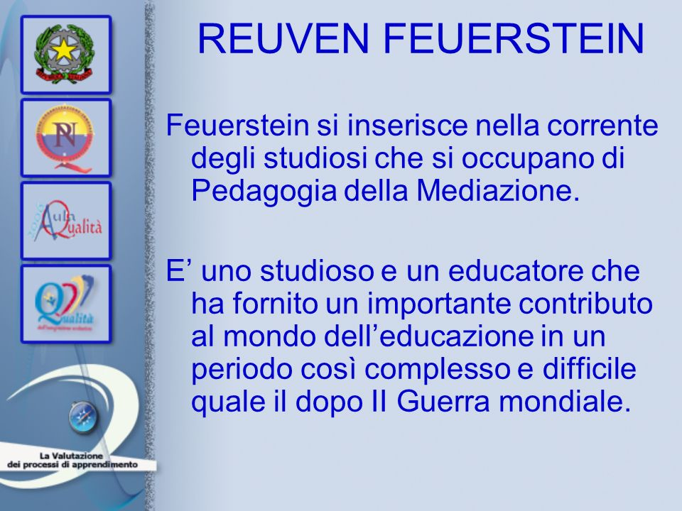 REUVEN FEUERSTEIN Feuerstein si inserisce nella corrente degli studiosi che si occupano di Pedagogia della Mediazione.