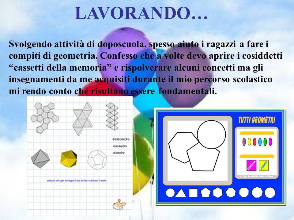 LAVORANDO… Svolgendo attività di doposcuola, spesso aiuto i ragazzi a fare i. compiti di geometria. Confesso che a volte devo aprire i cosiddetti.