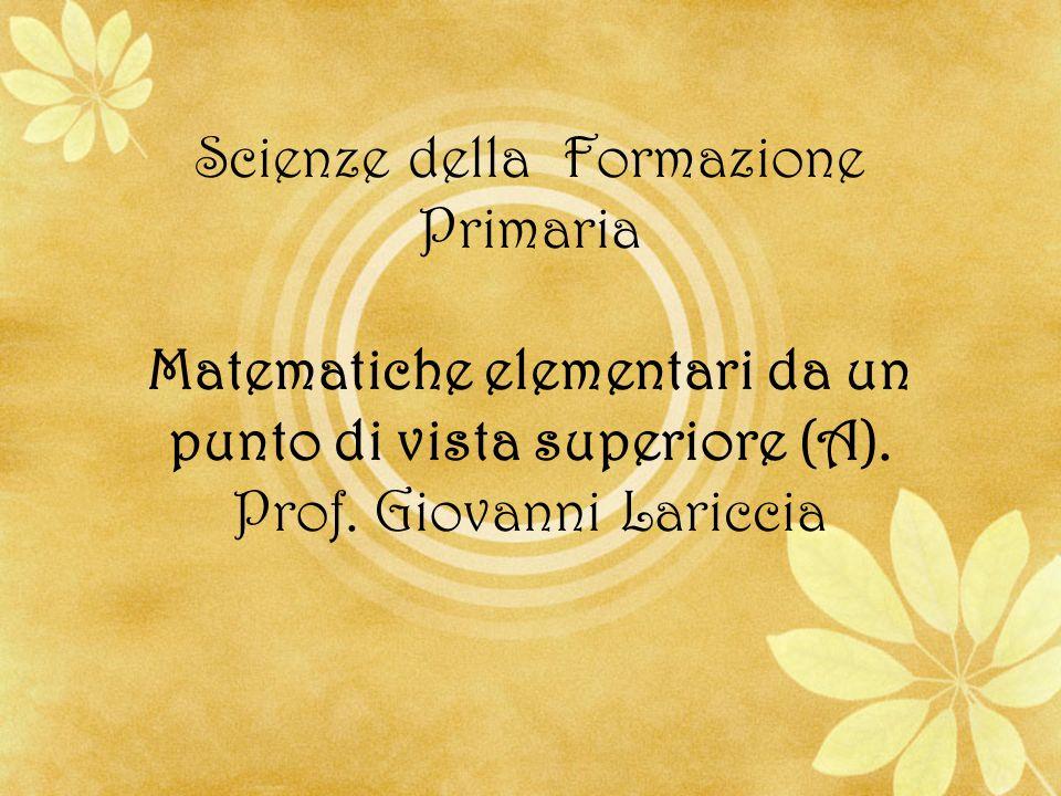 Scienze della Formazione Primaria Matematiche elementari da un punto di vista superiore (A).