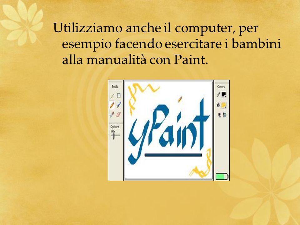 Utilizziamo anche il computer, per esempio facendo esercitare i bambini alla manualità con Paint.