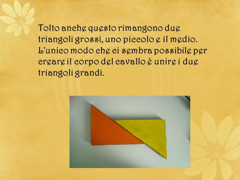 Tolto anche questo rimangono due triangoli grossi, uno piccolo e il medio.