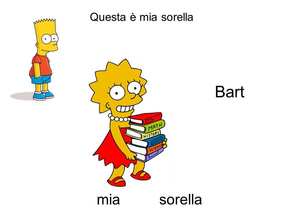 Questa è mia sorella Bart mia sorella