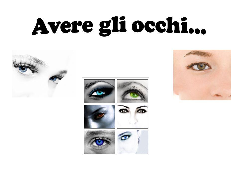 Avere gli occhi...