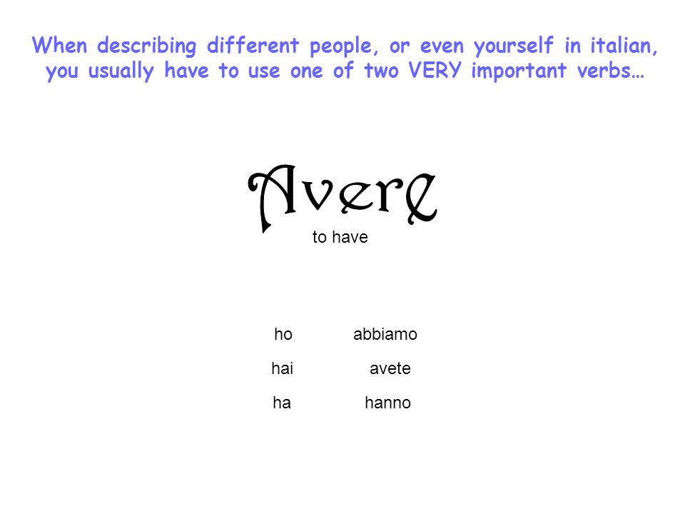 When describing different people, or even yourself in italian,