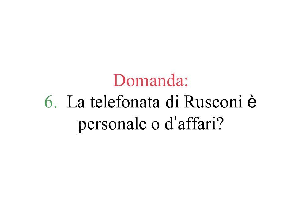 Domanda: 6. La telefonata di Rusconi è personale o d'affari