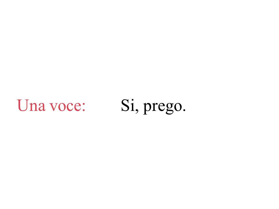Una voce: Si, prego.