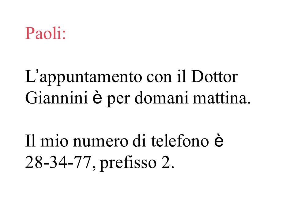 Paoli:. L'appuntamento con il Dottor Giannini è per domani mattina