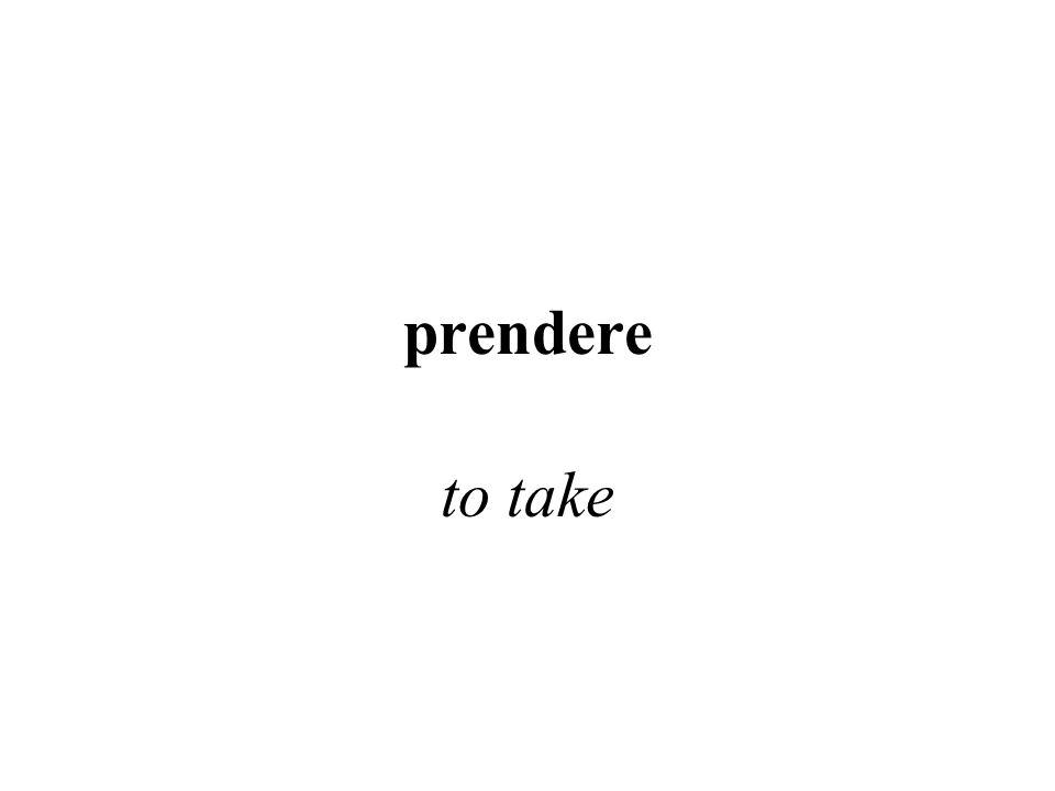 prendere to take