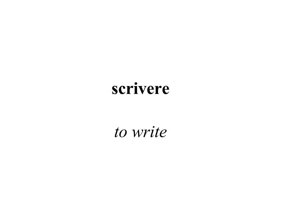 scrivere to write