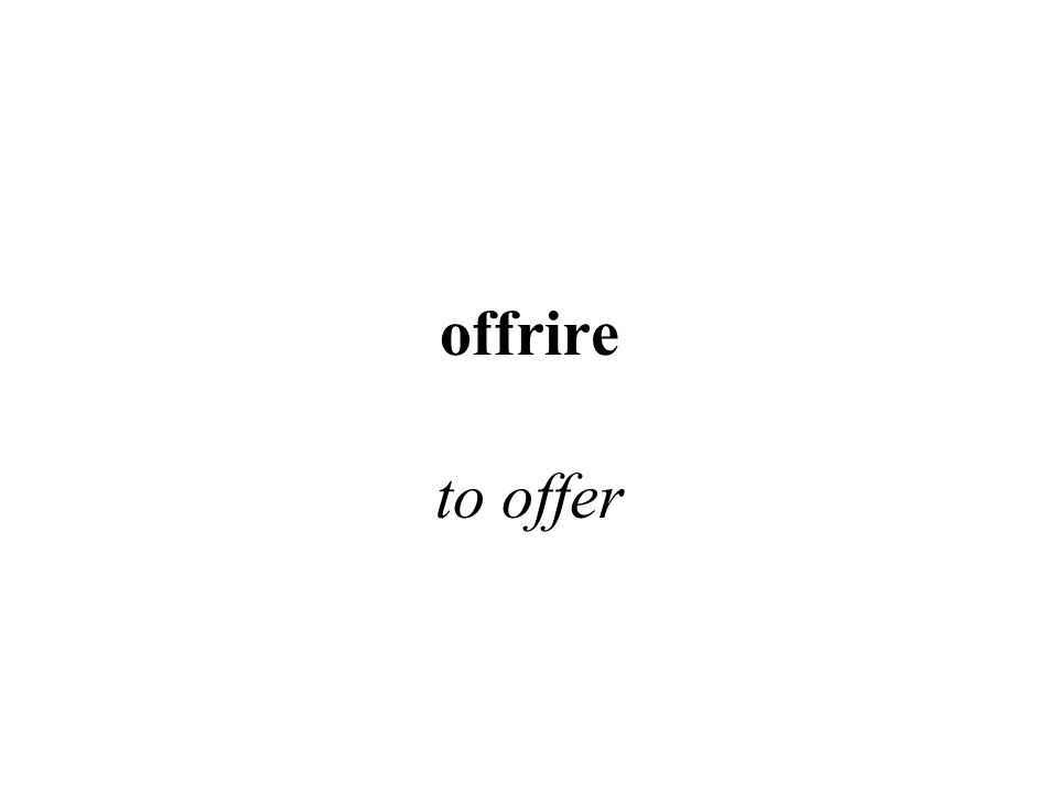 offrire to offer