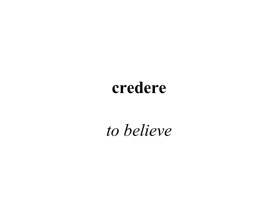 credere to believe