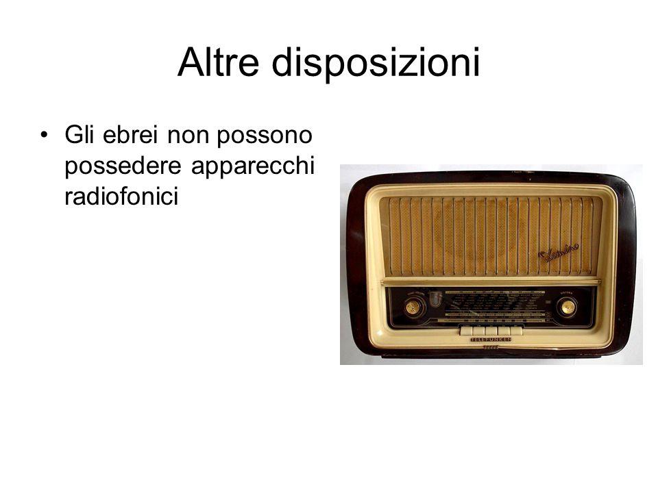 Altre disposizioni Gli ebrei non possono possedere apparecchi radiofonici