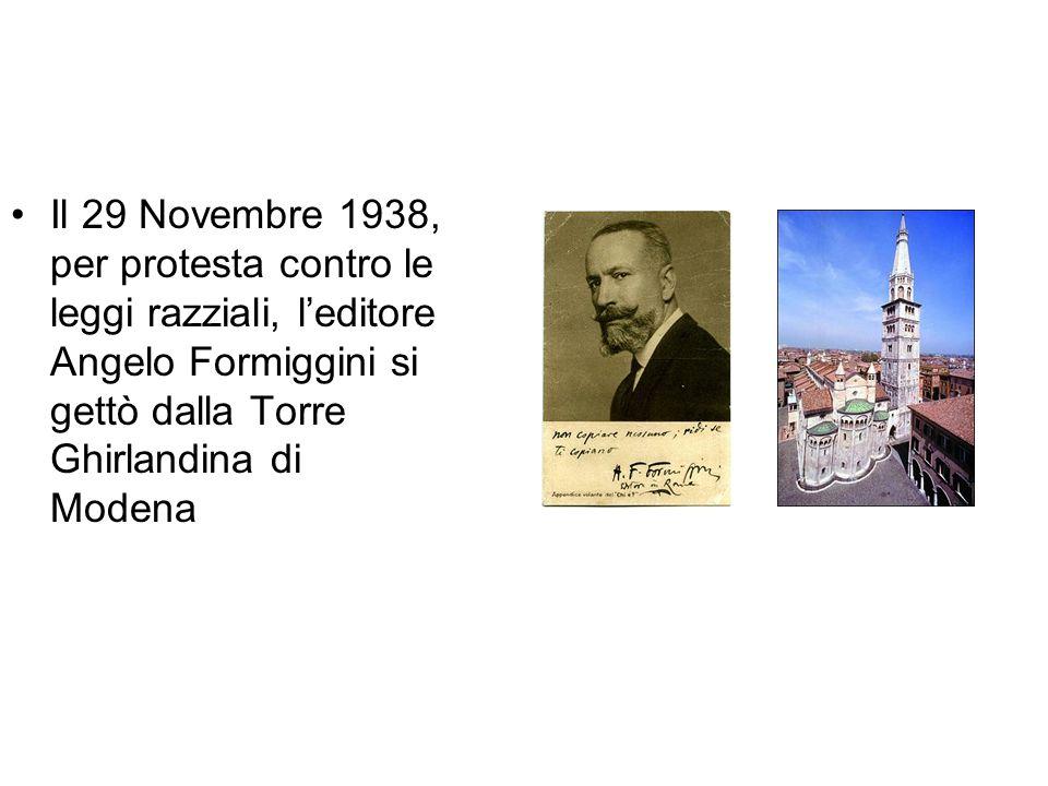 Il 29 Novembre 1938, per protesta contro le leggi razziali, l'editore Angelo Formiggini si gettò dalla Torre Ghirlandina di Modena