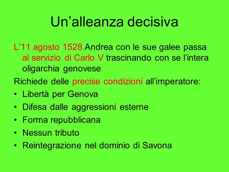 Un'alleanza decisiva L'11 agosto 1528 Andrea con le sue galee passa al servizio di Carlo V trascinando con se l'intera oligarchia genovese.