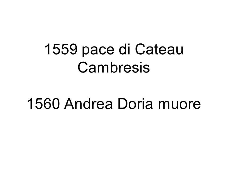 1559 pace di Cateau Cambresis 1560 Andrea Doria muore