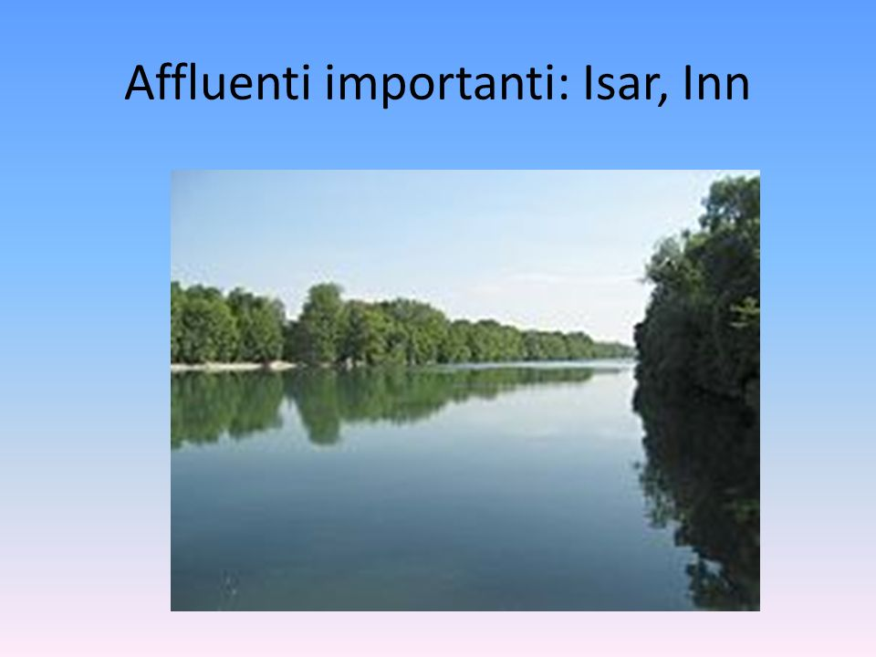 Affluenti importanti: Isar, Inn
