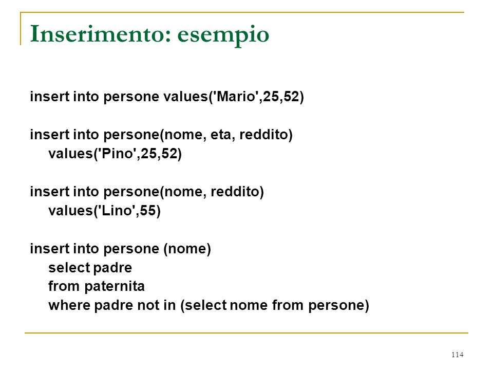 Inserimento: esempio insert into persone values( Mario ,25,52)