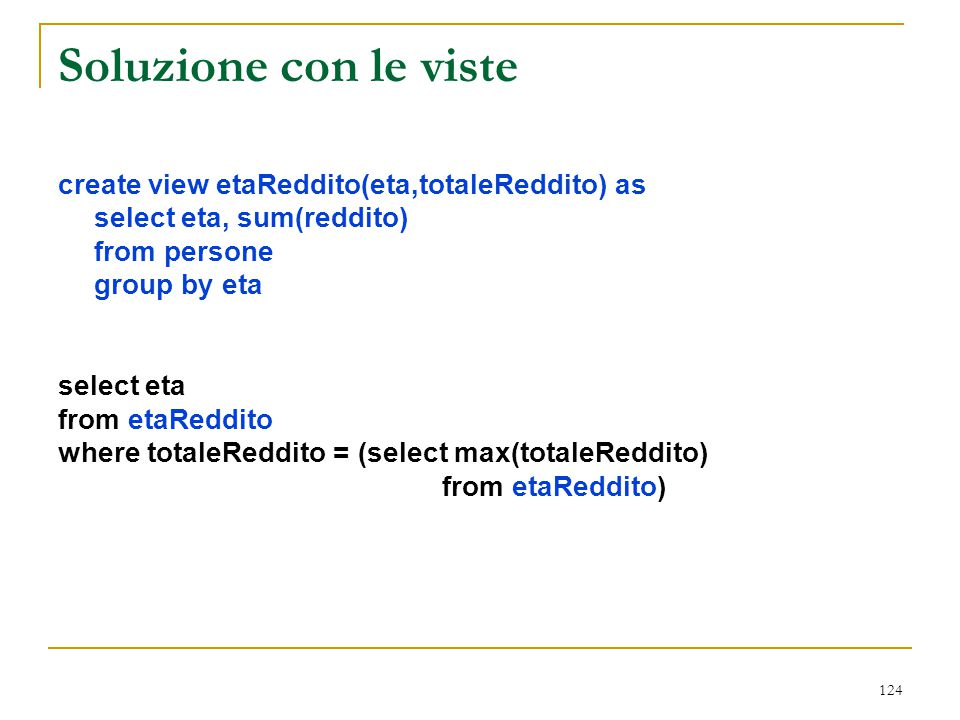 Soluzione con le viste create view etaReddito(eta,totaleReddito) as