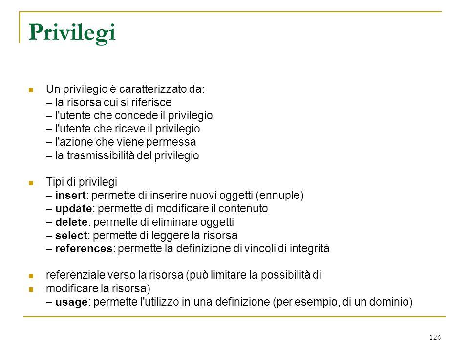 Privilegi Un privilegio è caratterizzato da: