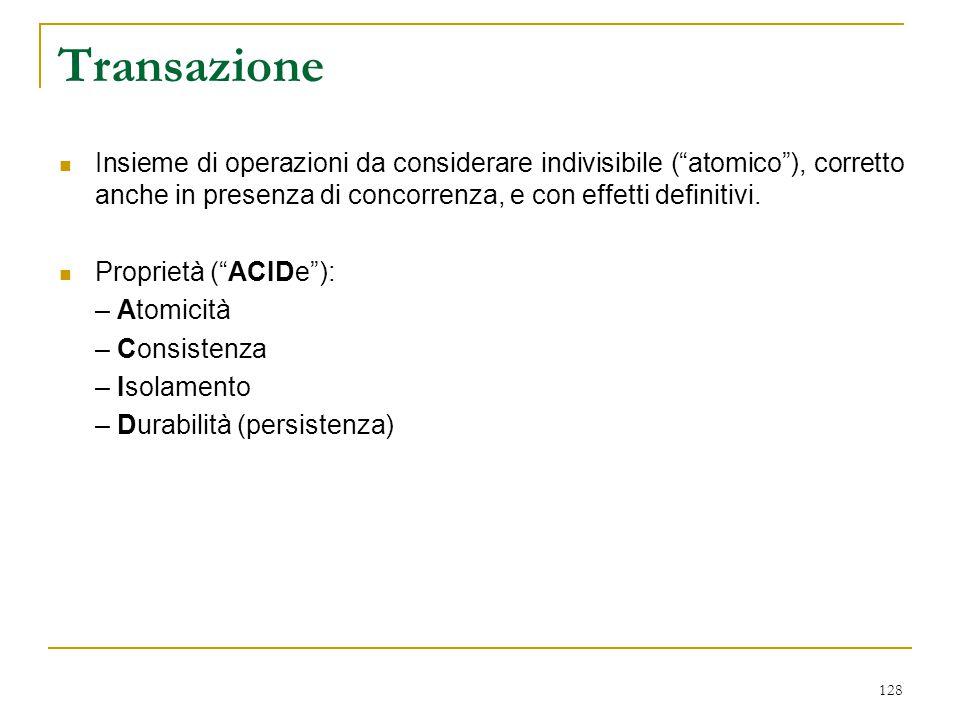Transazione Insieme di operazioni da considerare indivisibile ( atomico ), corretto anche in presenza di concorrenza, e con effetti definitivi.