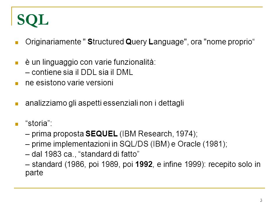 SQL Originariamente Structured Query Language , ora nome proprio