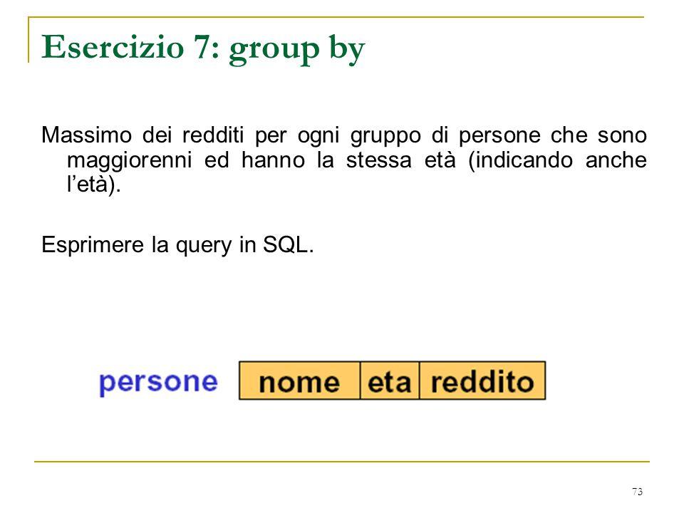 Esercizio 7: group by Massimo dei redditi per ogni gruppo di persone che sono maggiorenni ed hanno la stessa età (indicando anche l'età).