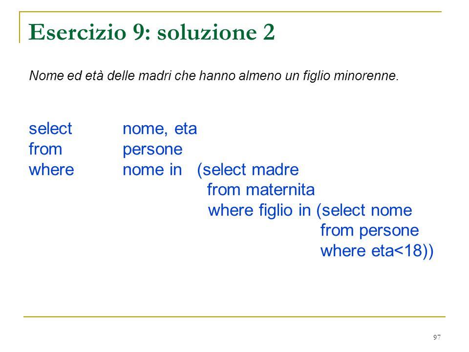 Esercizio 9: soluzione 2 select nome, eta from persone