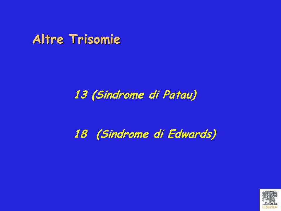 Altre Trisomie 13 (Sindrome di Patau) 18 (Sindrome di Edwards)