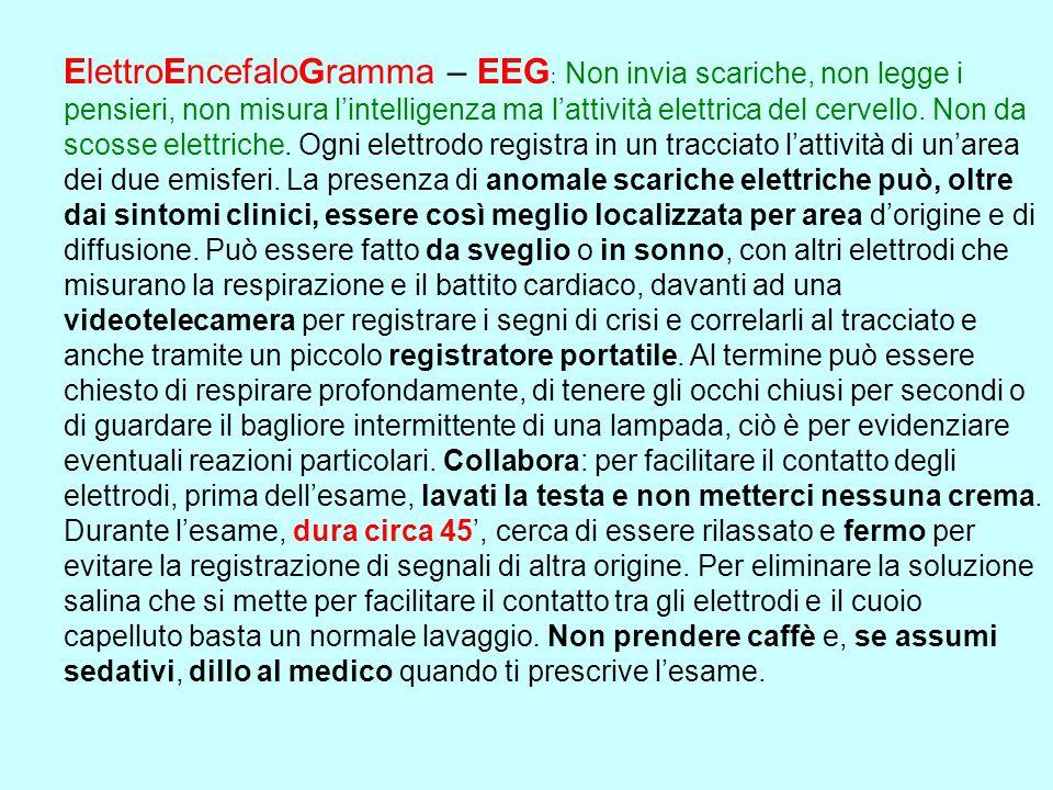 ElettroEncefaloGramma – EEG: Non invia scariche, non legge i pensieri, non misura l'intelligenza ma l'attività elettrica del cervello.