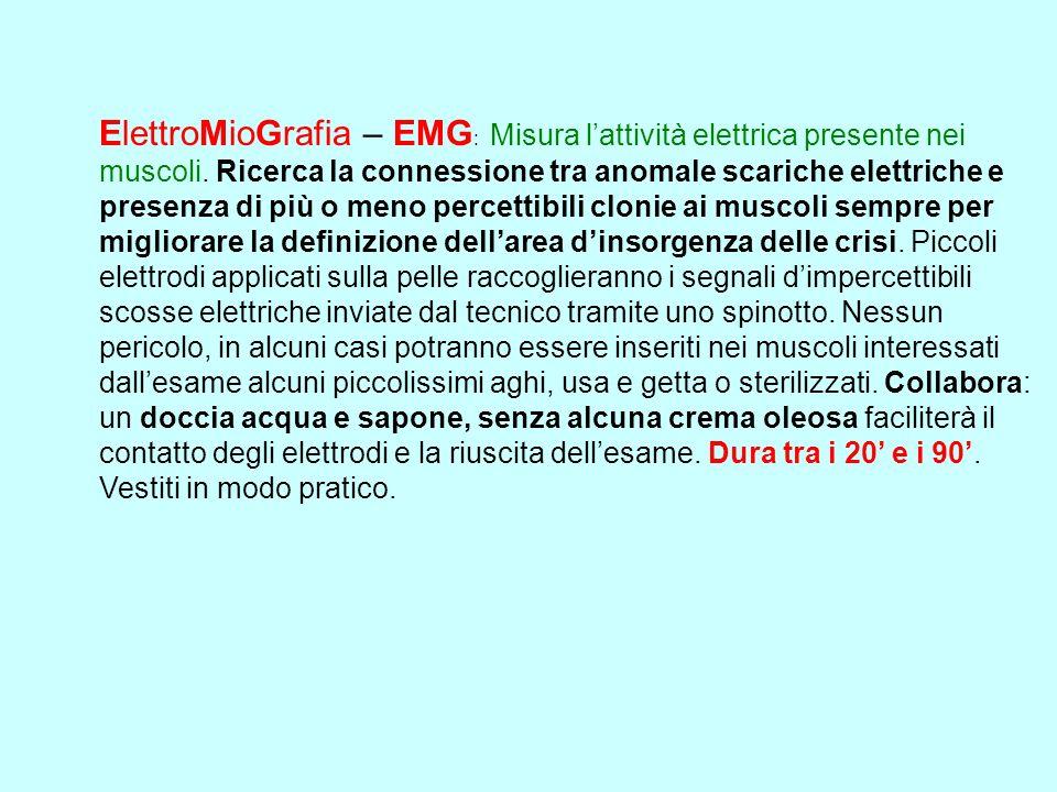 ElettroMioGrafia – EMG: Misura l'attività elettrica presente nei muscoli.