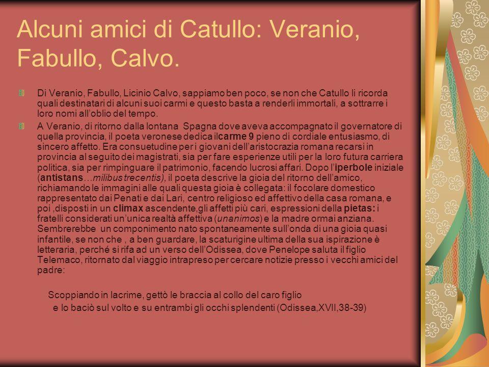 Alcuni amici di Catullo: Veranio, Fabullo, Calvo.