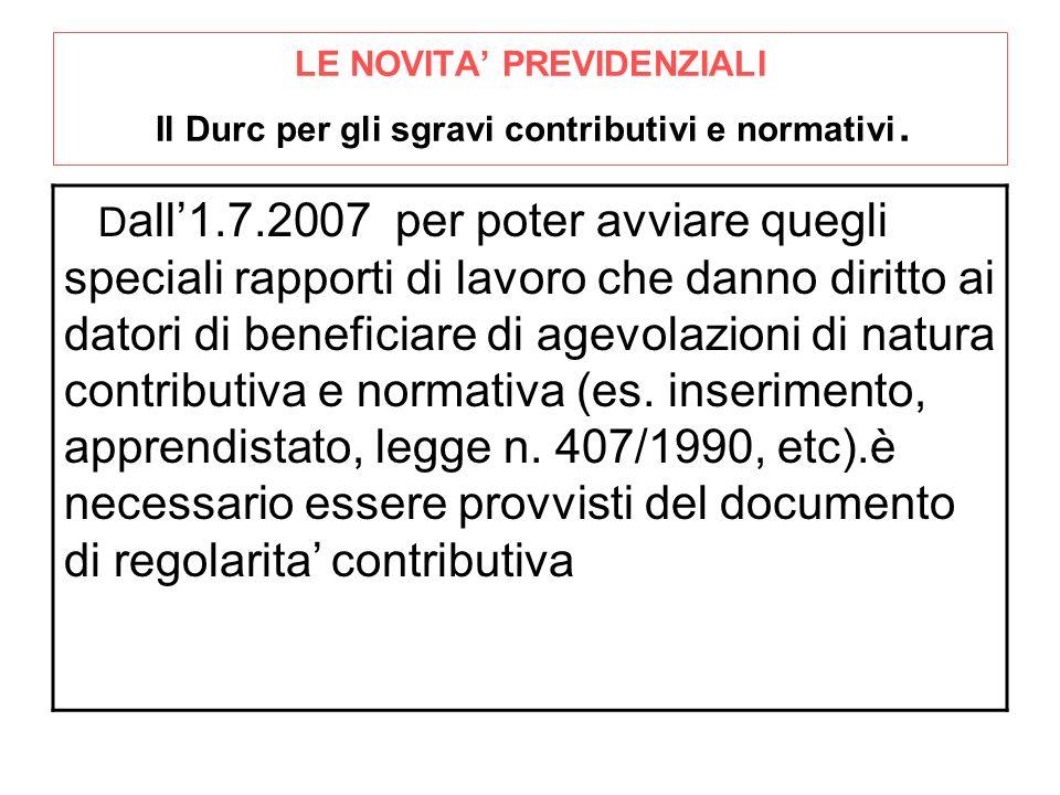 LE NOVITA' PREVIDENZIALI Il Durc per gli sgravi contributivi e normativi.