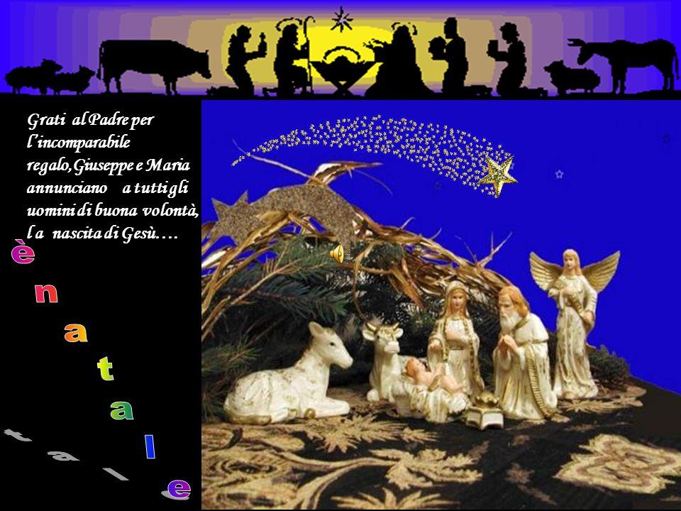 Grati al Padre per l'incomparabile regalo,Giuseppe e Maria annunciano a tutti gli uomini di buona volontà, l a nascita di Gesù….