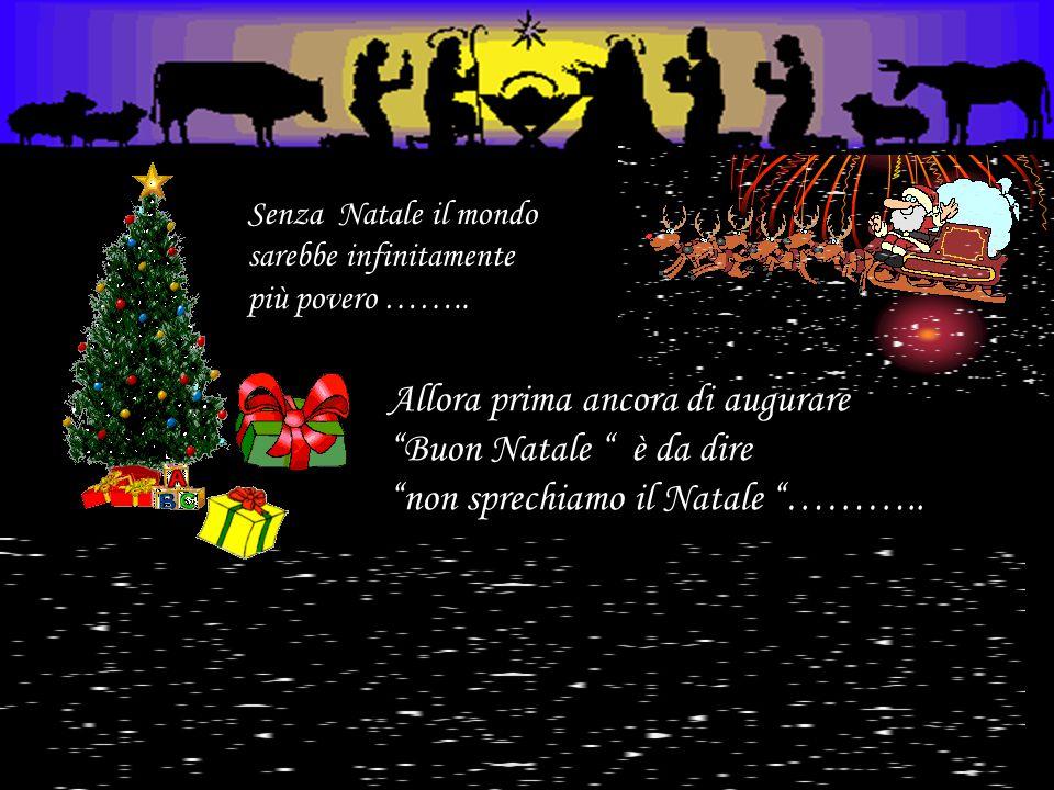 Senza Natale il mondo sarebbe infinitamente più povero ……..