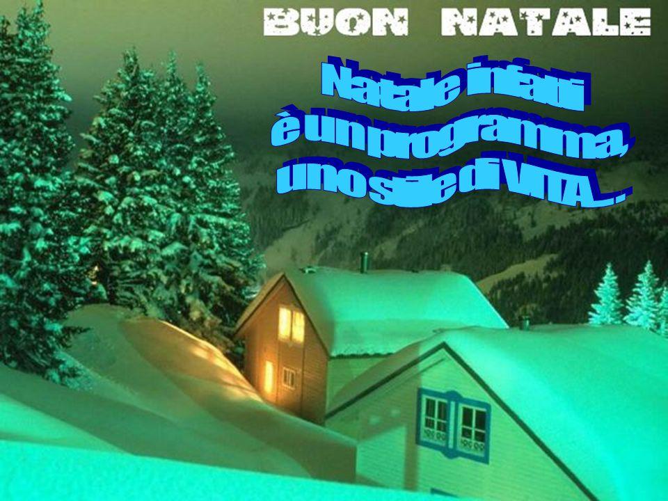 Natale infatti è un programma, uno stile di VITA . . .