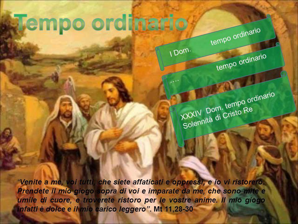 I Dom. tempo ordinario …. tempo ordinario. XXXIV Dom. tempo ordinario.