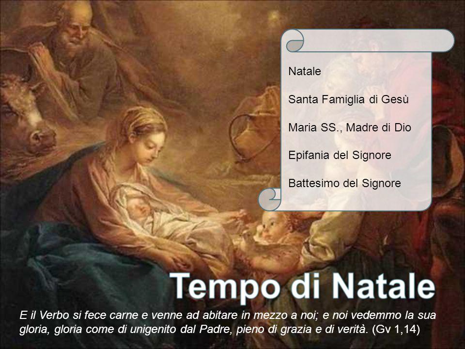 Natale Santa Famiglia di Gesù. Maria SS., Madre di Dio. Epifania del Signore. Battesimo del Signore.