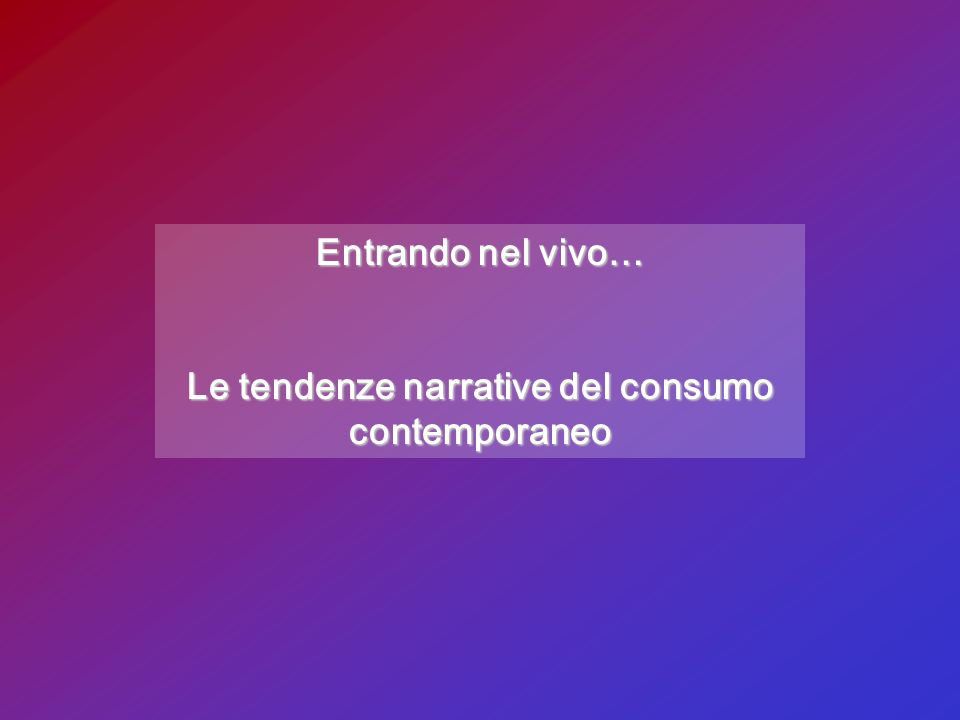 Le tendenze narrative del consumo contemporaneo