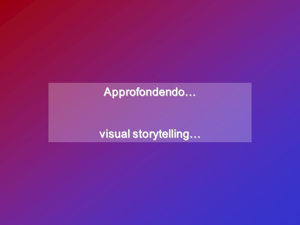 Approfondendo… visual storytelling…