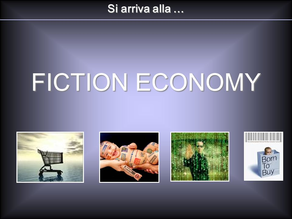Si arriva alla … FICTION ECONOMY